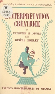 Gisèle Brelet - L'interprétation créatrice (1) - Essai sur l'exécution musicale. L'exécution et l'œuvre.
