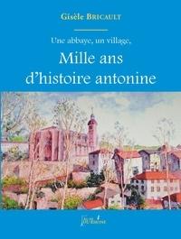 Gisèle Bricault - Une abbaye, un village, Mille ans d'histoire antonine.