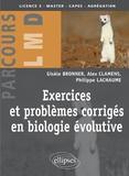 Gisèle Bronner et Alex Clamens - Exercices et problèmes corrigés en biologie évolutive.