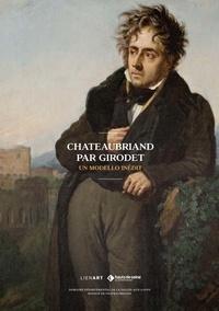 Gisèle Caumont et Bernard Degout - Chateaubriand par Girodet - Un modello inédit.