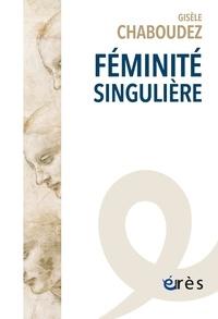 Gisèle Chaboudez - Féminité singulière.