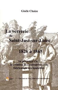 Gisèle Chaize - La verrerie de Saint-Just-sur-Loire de 1826 à 1865 - Sa première vie : la création de l'entreprise et la fabrication des bouteilles.