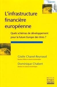 Gisèle Chanel-Reynaud et Dominique Chabert - L'infrastructure financière européenne - Quels schémas de développement pour la future Europe des titres ?.