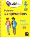 Gisèle Chapiron et Michel Mante - Maîtriser les opérations 6e/5e, 11-12 ans, du cycle 3 au cycle 4.