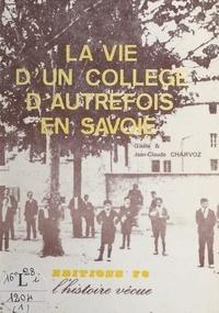 Gisèle Charvoz et Jean-Claude Charvoz - La vie d'un collège d'autrefois en Savoie.