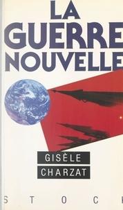 Gisèle Charzat - La guerre nouvelle.