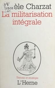 Gisèle Charzat - La Militarisation intégrale.