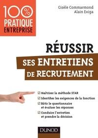 Gisèle Commarmond et Alain Exiga - Réussir ses entretiens de recrutement - Maîtriser la méthode STAR.