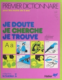 Gisèle Coté-Préfontaine et Robert Préfontaine - Je doute, je cherche, je trouve - Premier dictionnaire pour les moins de 9 ans.