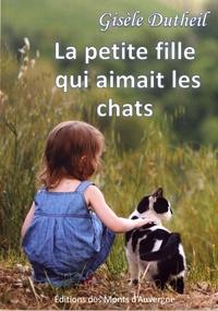Gisèle Dutheil - La petite fille qui aimait les chats.