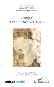 Gisèle Dutheuil et Mamadou Koulibaly - Afrique oser une nouvelle voie.