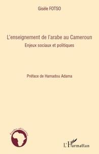 Gisèle Fotso - L'enseignement de l'arabe au Cameroun - Enjeux sociaux et politiques.