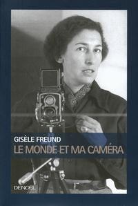 Gisèle Freund - Le Monde et ma caméra.