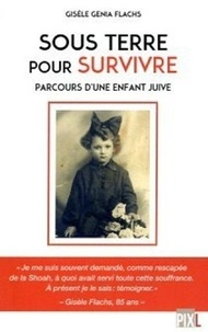 Gisèle Genia Flachs - Sous terre pour survivre - Le parcours d'une enfant juive.