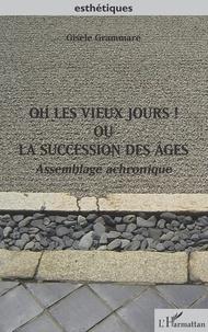 Gisèle Grammare - Oh les vieux jours ! Ou la succession des âges - Assemblage achronique.