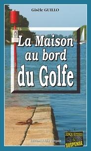 Gisèle Guillo - La Maison au bord du Golfe.