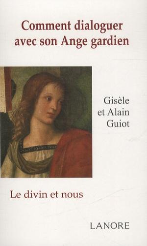 Gisèle Guiot et Alain Guiot - Comment dialoguer avec son Ange Gardien - Le divin et nous.