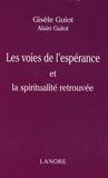 Gisèle Guiot et Alain Guiot - Les voies de l'espérance et la spiritualité retrouvée.