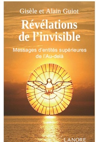 """Gisèle Guiot et Alain Guiot - Révélations de l'invisible - Messages d'entit""""s supérieurs de l'Au-delà reçues par Jeanne Laval."""