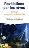 Gisèle Guiot et Alain Guiot - Révélations par les rêves - Deviner notre personnalité cachée.