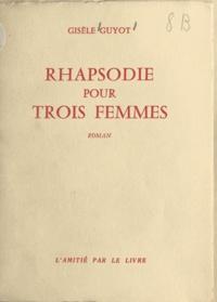 Gisèle Guyot - Rhapsodie pour trois femmes.