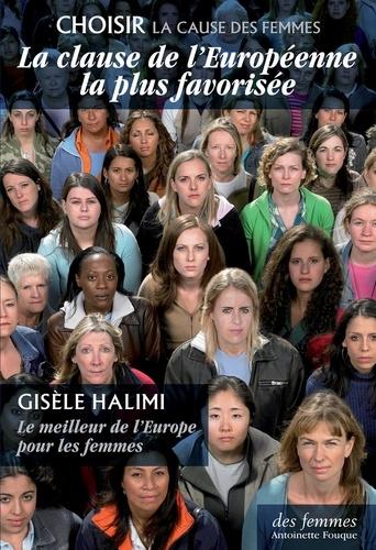 Gisèle Halimi - La clause de l'Européenne la plus favorisée - Le meilleur de l'Europe pour les femmes.