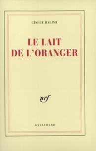 Gisèle Halimi - Le Lait de l'oranger.