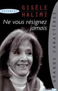 Gisèle Halimi - Ne vous résignez jamais - Comment devient-on féministe ?.