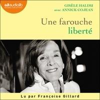 Gisèle Halimi et Annick Cojean - Une farouche liberté - Suivi de la plaidoirie du procès de Bobigny.