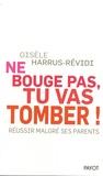 Gisèle Harrus-Révidi - Ne bouge pas, tu vas tomber ! - Réussir malgré ses parents.