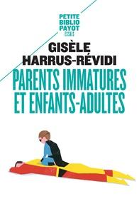 Gisèle Harrus-Révidi - Parents immatures et enfants-adultes.