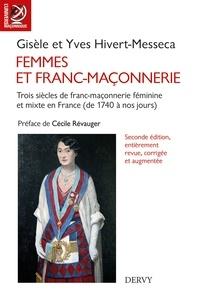Gisèle Hivert-Messeca et Yves Hivert-Messeca - Femmes et franc-maçonnerie - Trois siècles de franc-maçonnerie mixte en France (de 1740 à nos jours).