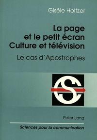 Gisèle Holtzer - La page et le petit écran: culture et télévison - Le cas d'Apostrophes.