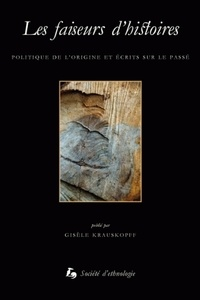 Gisèle Krauskopff - Les faiseurs d'histoires - Politique de l'origine et écrits sur le passé.
