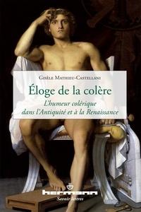 Gisèle Mathieu-Castellani - Eloge de la colère - L'humeur colérique dans l'Antiquité et à la Renaissance.