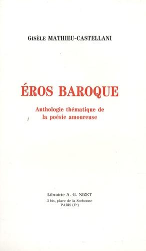 Gisèle Mathieu-Castellani - Eros baroque - Anthologie de la poésie amoureuse baroque 1570-1620.