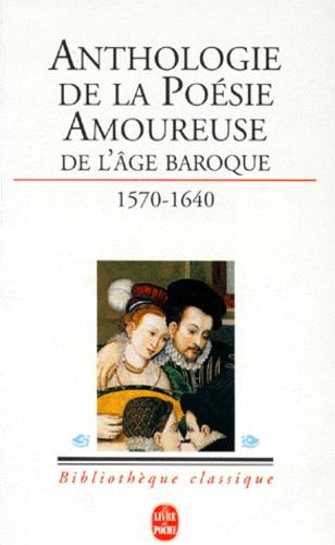 Gisèle Mathieu-Castellani et  Collectif - La poésie amoureuse de l'âge baroque - Vingt poètes maniéristes et baroques.