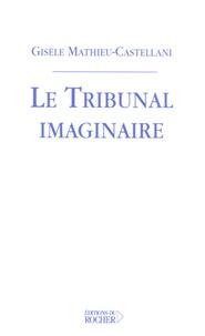 Gisèle Mathieu-Castellani - Le Tribunal imaginaire.