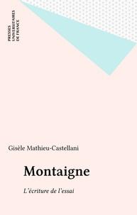 Gisèle Mathieu-Castellani - Montaigne : l'écriture de l'essai.