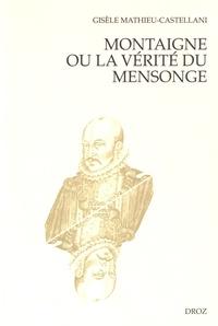 Gisèle Mathieu-Castellani - Montaigne ou la vérité du mensonge.
