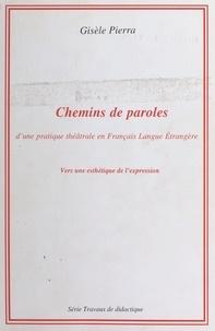 Gisèle Pierra - Chemins de paroles. - D'une pratique théâtrale en français langue étrangère : vers une esthétique de l'expression.