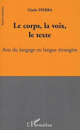 Gisèle Pierra - Le corps, la voix, le texte - Arts du langage en langue étrangère.