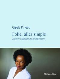 Gisèle Pineau - Folie, aller simple - Journée ordinaire d'une infirmière.