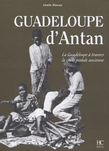 Gisèle Pineau - Guadeloupe d'Antan - La Guadeloupe à travers la carte postale ancienne.