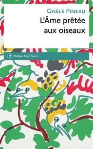 Gisèle Pineau - L'âme prêtée aux oiseaux.
