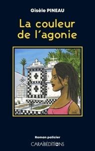 Gisèle Pineau - La couleur de l'agonie.