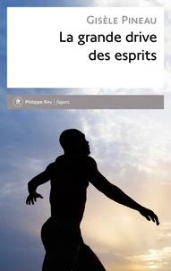 Gisèle Pineau - La grande drive des esprits.