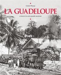 Gisèle Pineau - La Guadeloupe - A travers la carte postale ancienne.