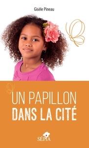 Gisèle Pineau - Un papillon dans la cité.