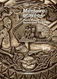 Gisèle Provost - Mémoire gravée - Pierre Provost, Buchenwald 1944-1945.